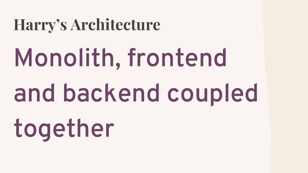 Harry's Architecture Monolith, frontend and bac...