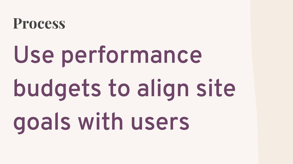 Process Use performance budgets to align site g...