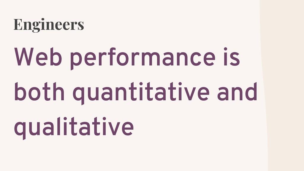 Engineers Web performance is both quantitative ...
