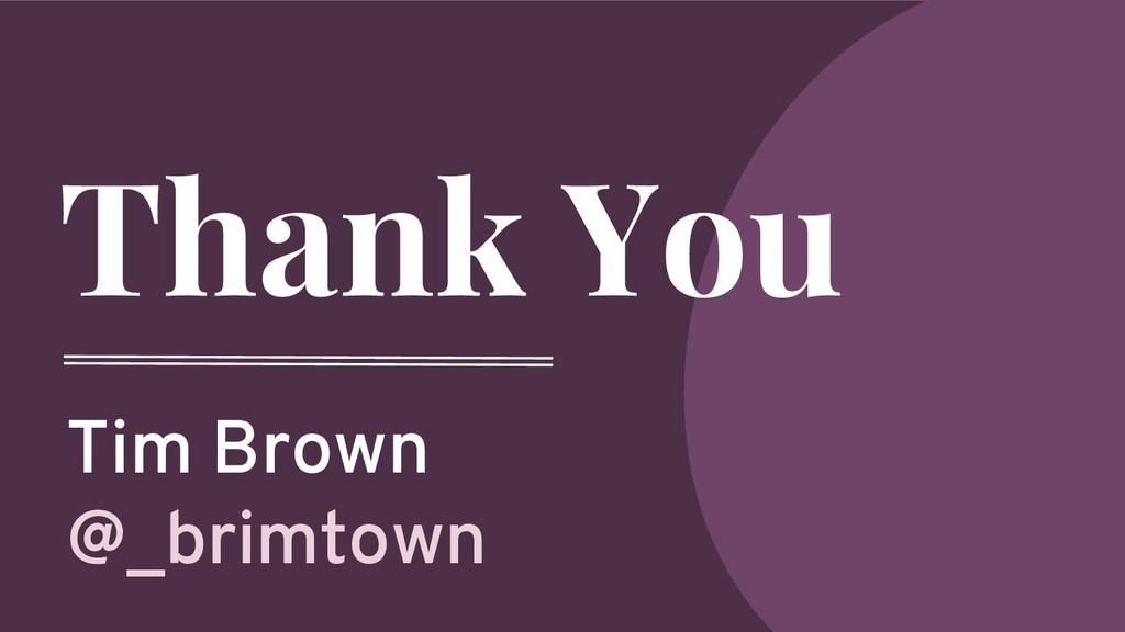 Thank You Tim Brown @_brimtown
