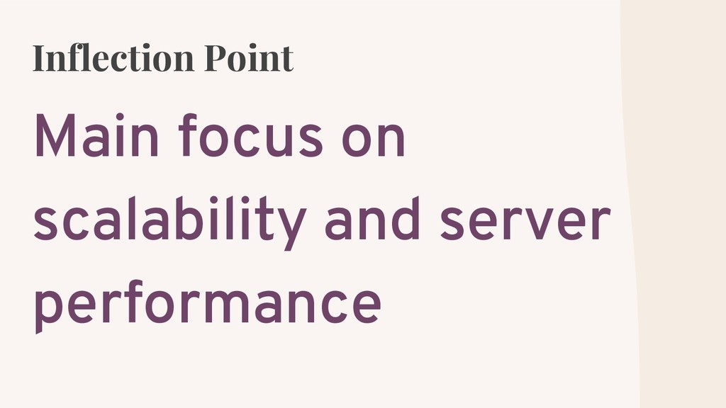 Inflection Point Main focus on scalability and ...