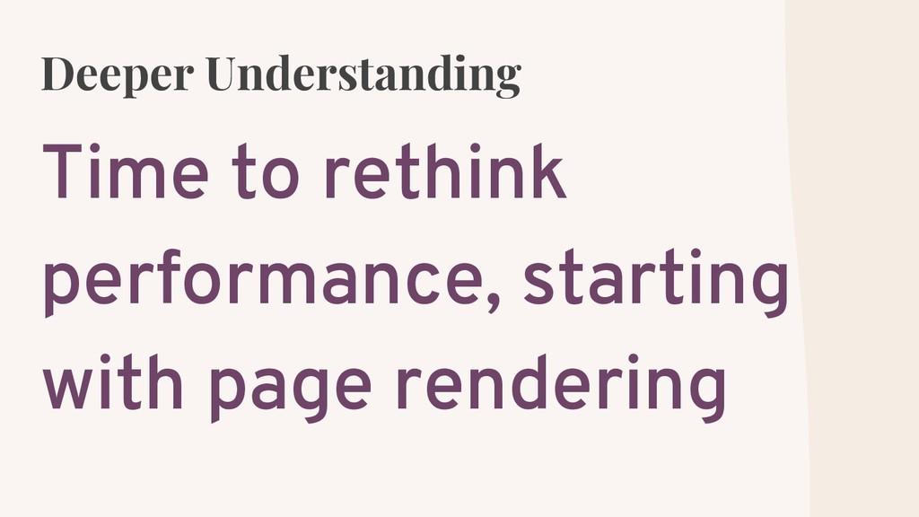 Deeper Understanding Time to rethink performanc...