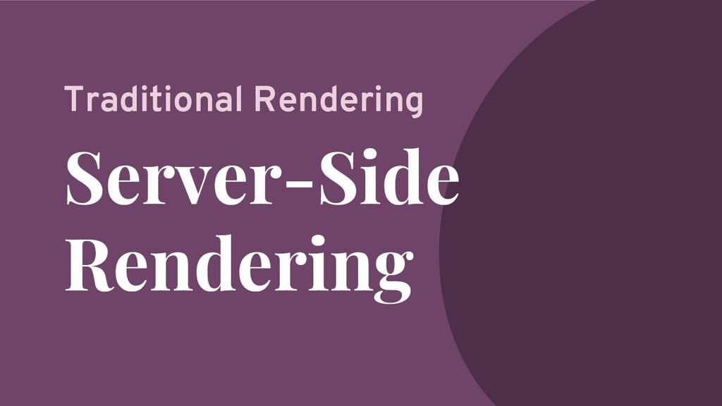 Server-Side Rendering Traditional Rendering