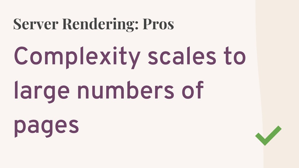 Server Rendering: Pros Complexity scales to lar...