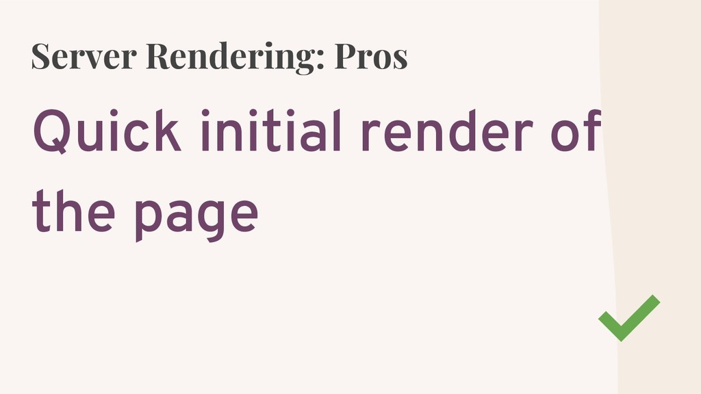 Server Rendering: Pros Quick initial render of ...