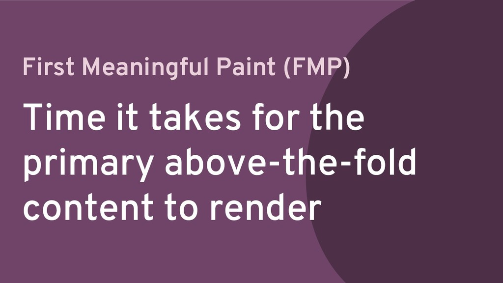 First Meaningful Paint (FMP) Time it takes for ...