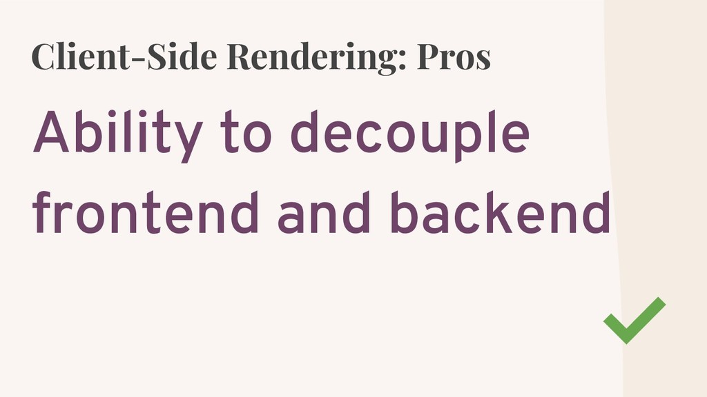 Client-Side Rendering: Pros Ability to decouple...