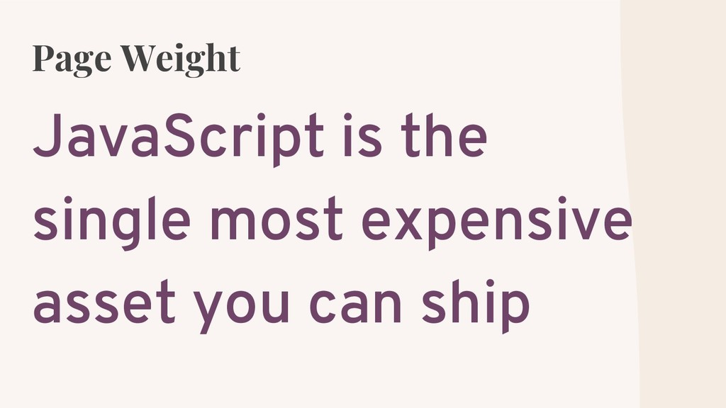 Page Weight JavaScript is the single most expen...