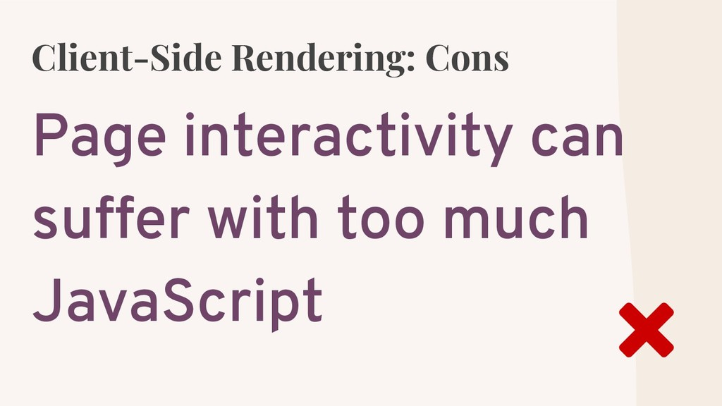 Client-Side Rendering: Cons Page interactivity ...