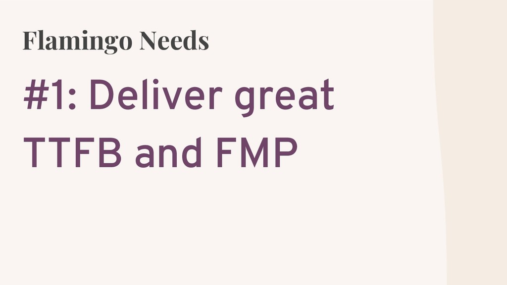 Flamingo Needs #1: Deliver great TTFB and FMP