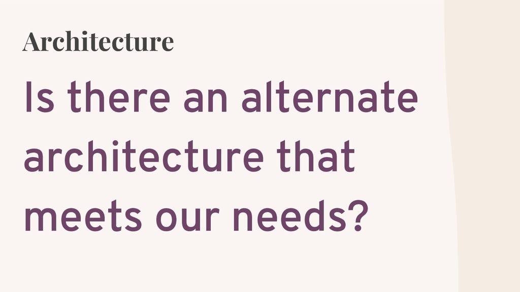 Architecture Is there an alternate architecture...