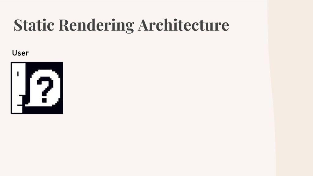 Static Rendering Architecture User