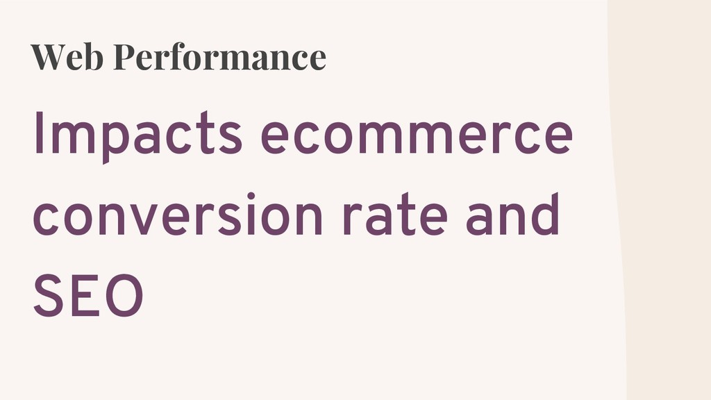 Web Performance Impacts ecommerce conversion ra...