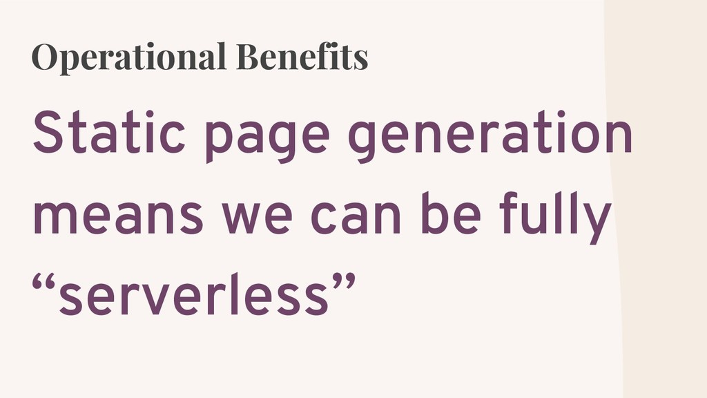 Operational Benefits Static page generation mea...