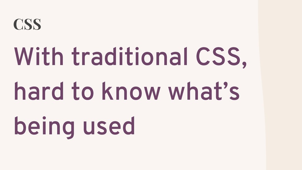 CSS With traditional CSS, hard to know what's b...