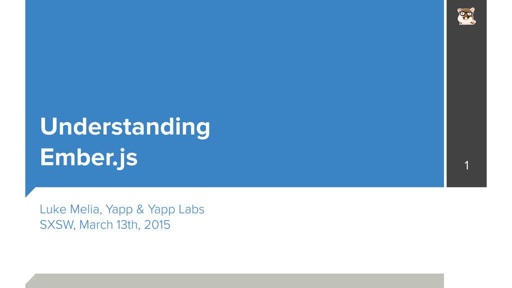 Understanding Ember.js Luke Melia, Yapp & Yapp ...