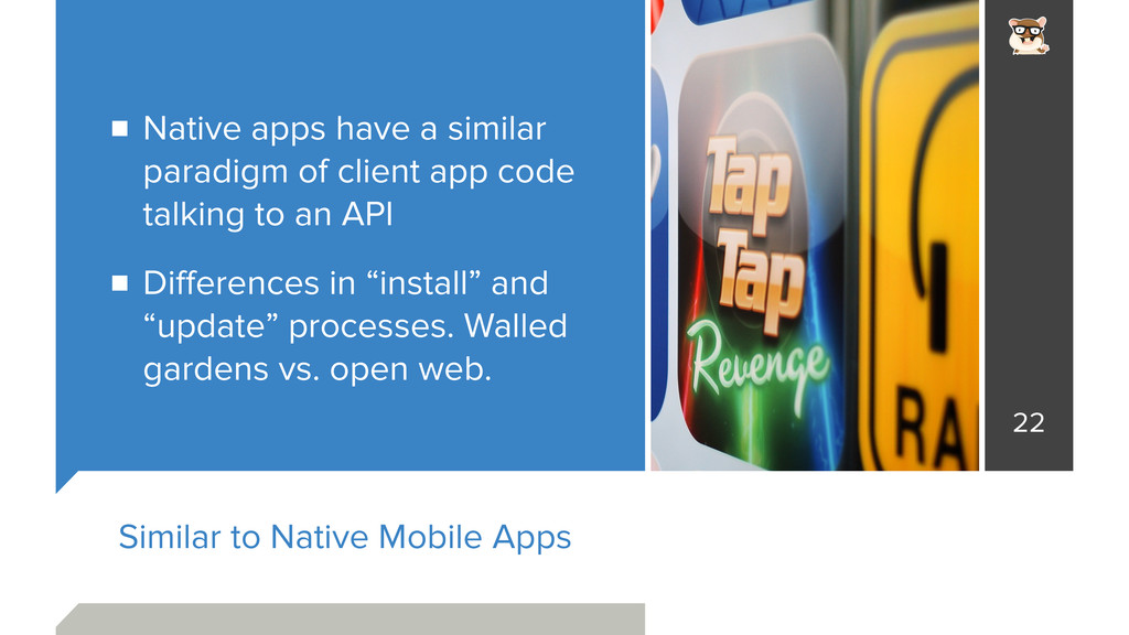 Similar to Native Mobile Apps Native apps have ...