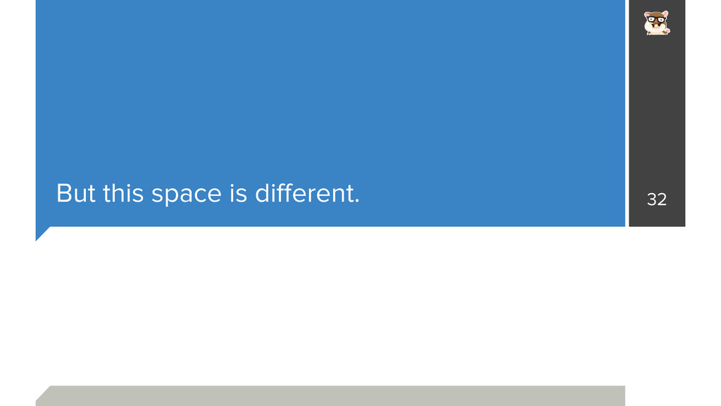 But this space is different. 32
