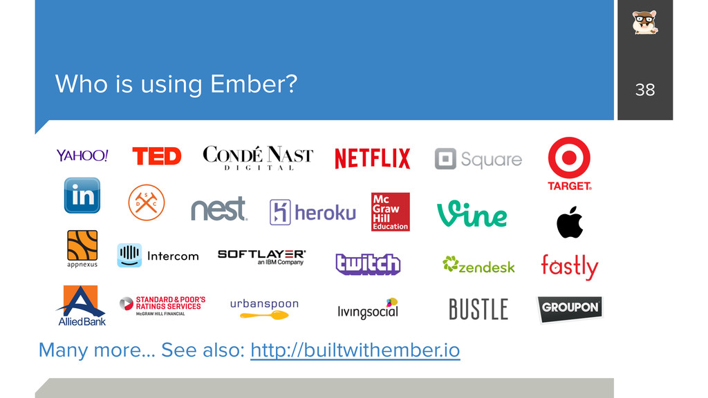Who is using Ember? 38 Many more… See also: htt...