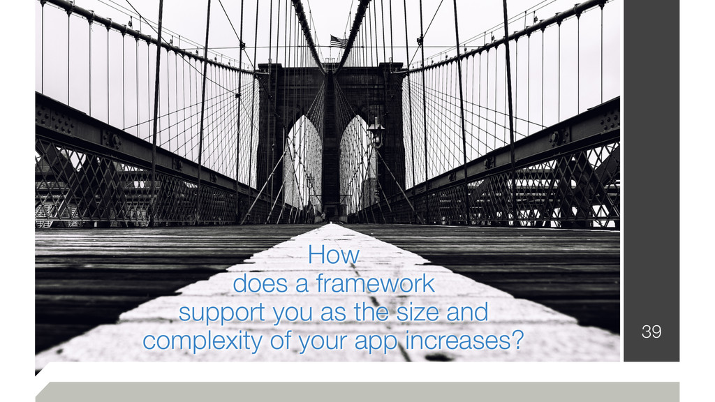 39 How does a framework support you as the size...