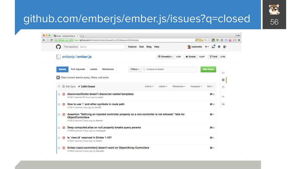 github.com/emberjs/ember.js/issues?q=closed 56