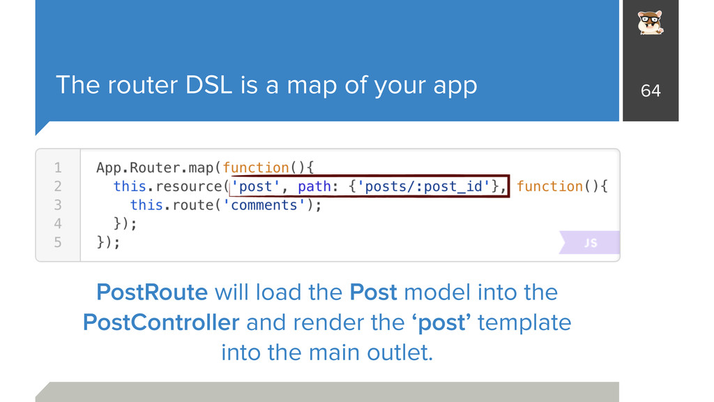 The router DSL is a map of your app 64 PostRout...