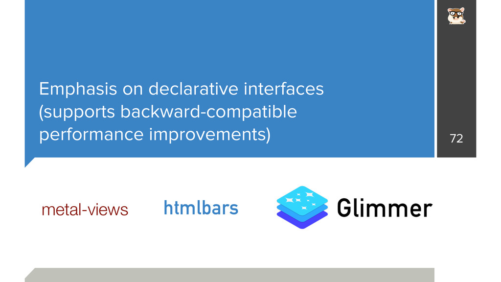Emphasis on declarative interfaces (supports ba...