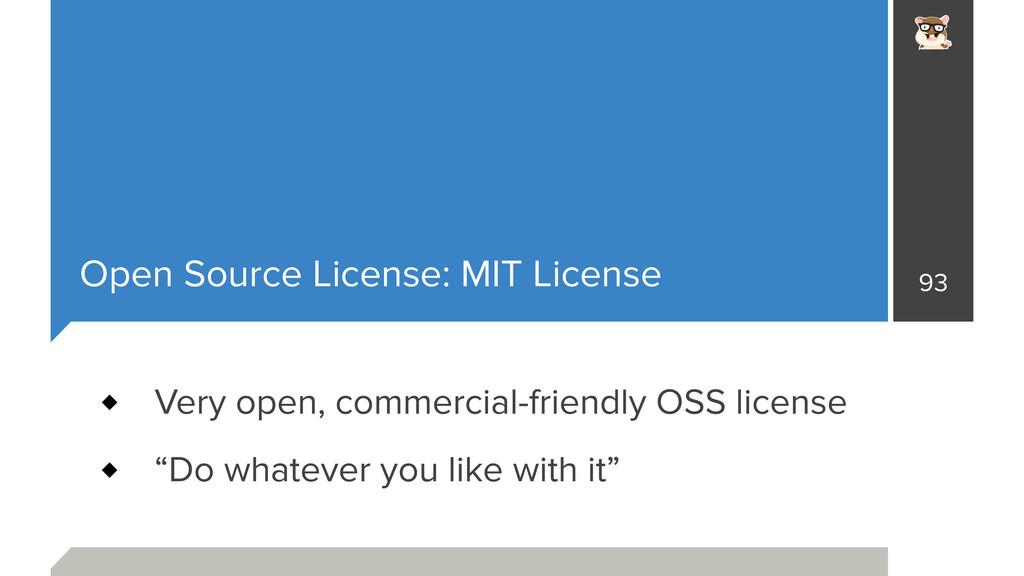 Open Source License: MIT License 93 Very open, ...