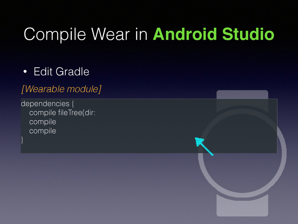 Compile Wear in Android Studio • Edit Gradle de...