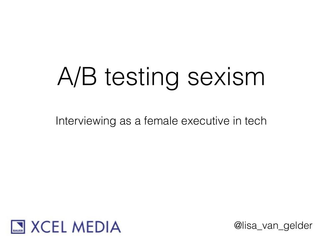 @lisa_van_gelder A/B testing sexism Interviewin...