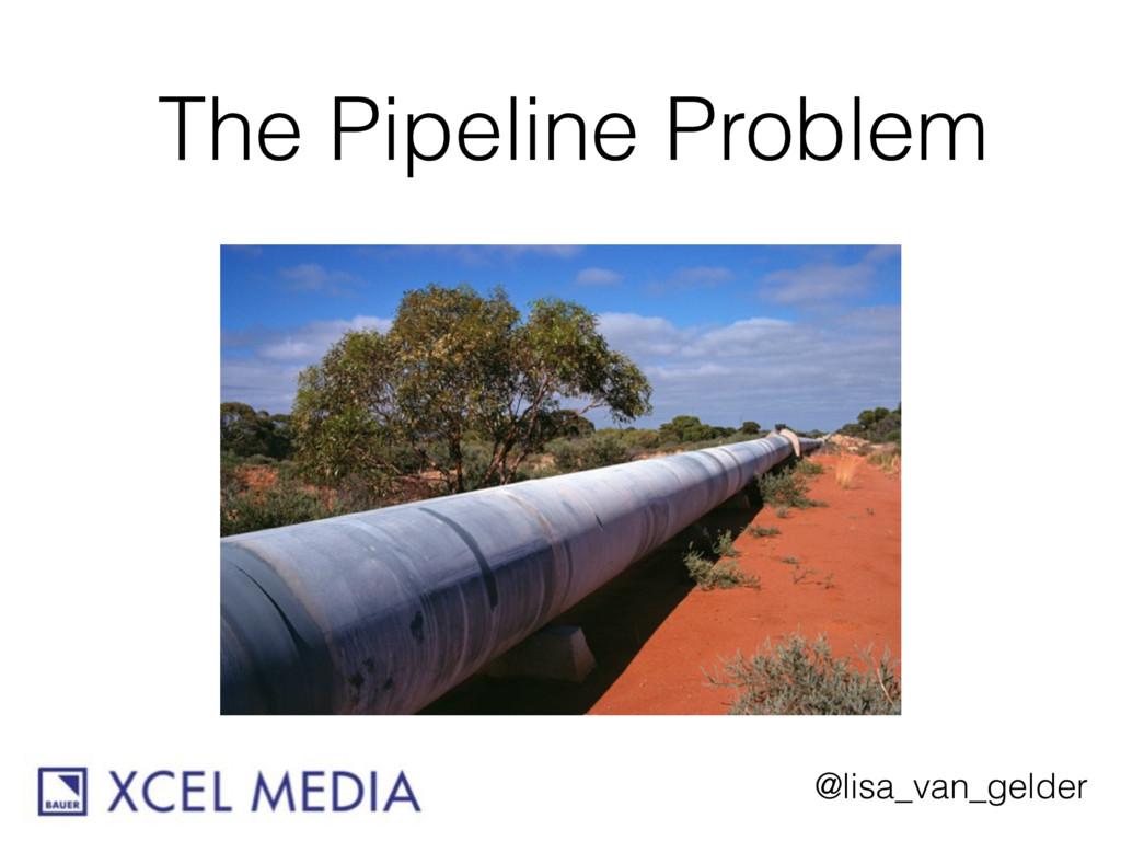 @lisa_van_gelder The Pipeline Problem