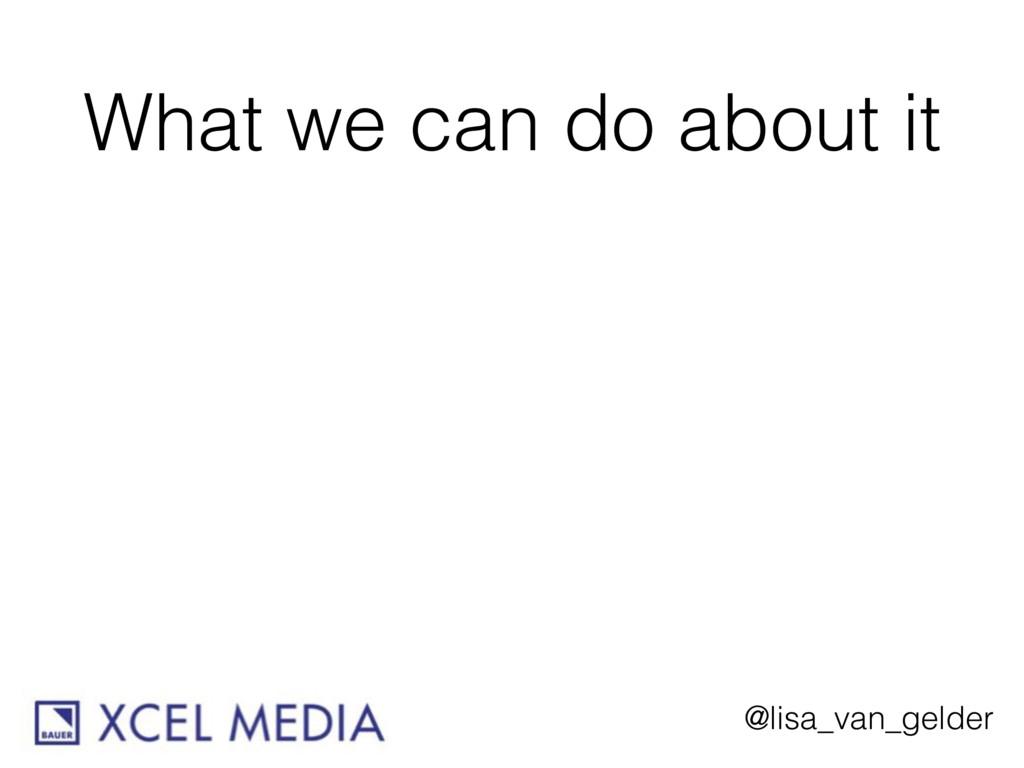 @lisa_van_gelder What we can do about it