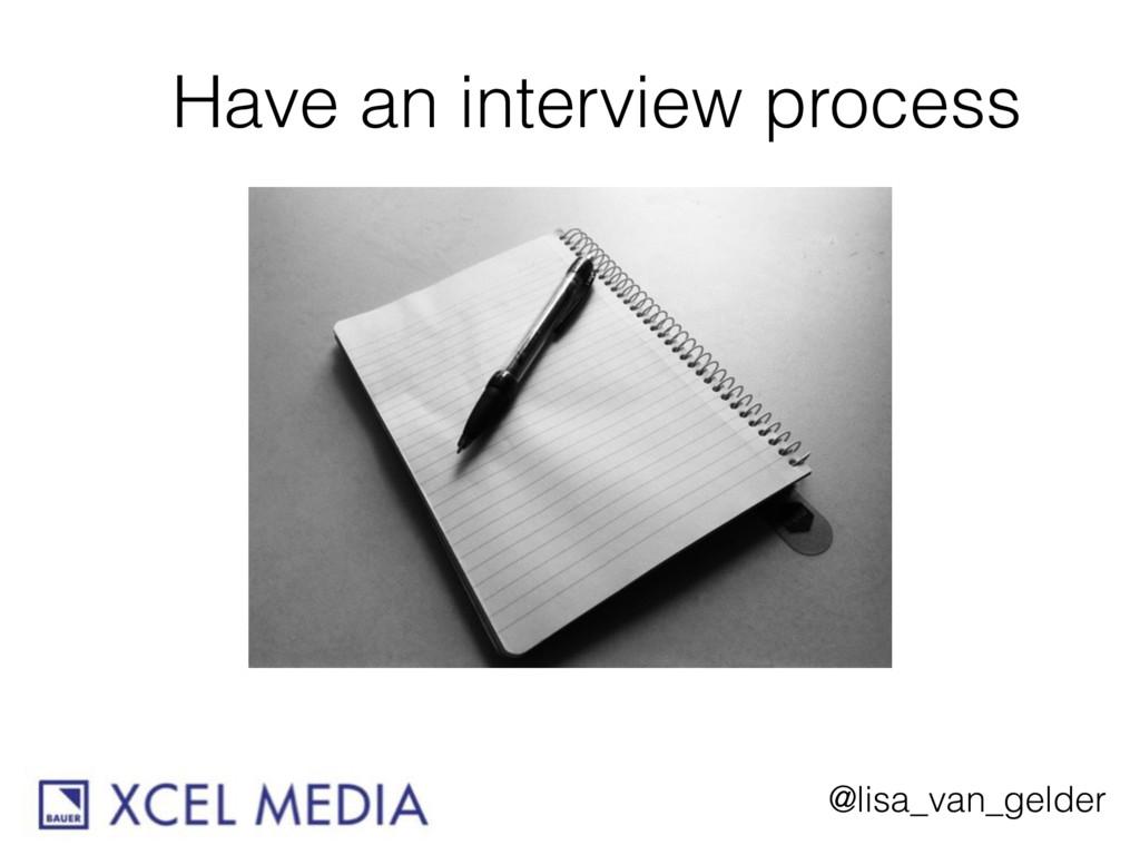 @lisa_van_gelder Have an interview process