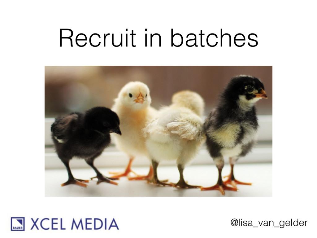 @lisa_van_gelder Recruit in batches