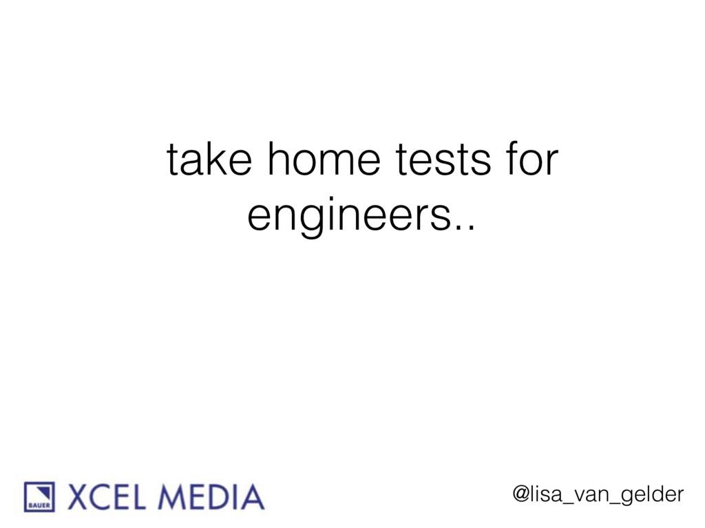 @lisa_van_gelder take home tests for engineers..