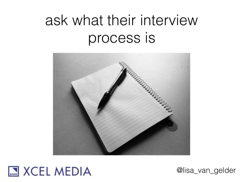@lisa_van_gelder ask what their interview proce...