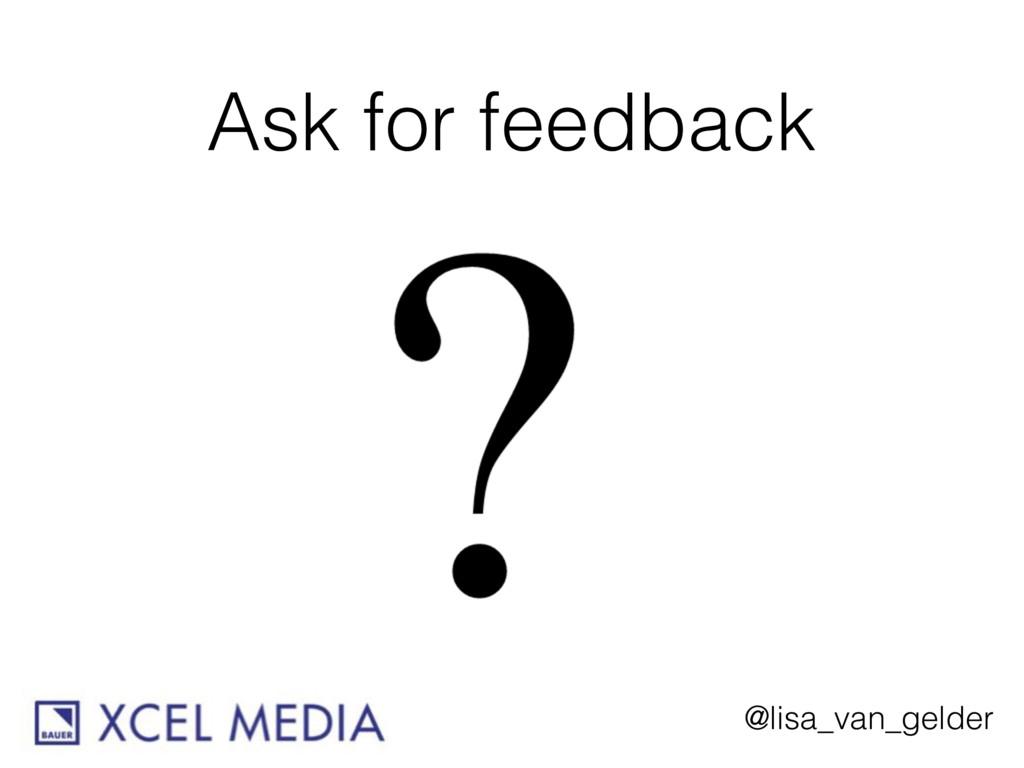 @lisa_van_gelder Ask for feedback