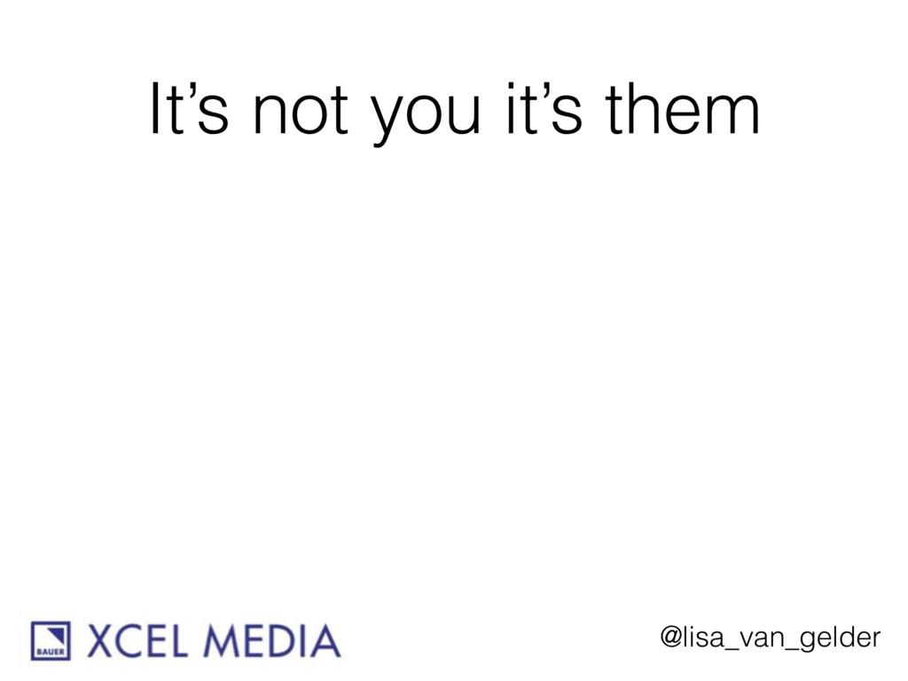 @lisa_van_gelder It's not you it's them
