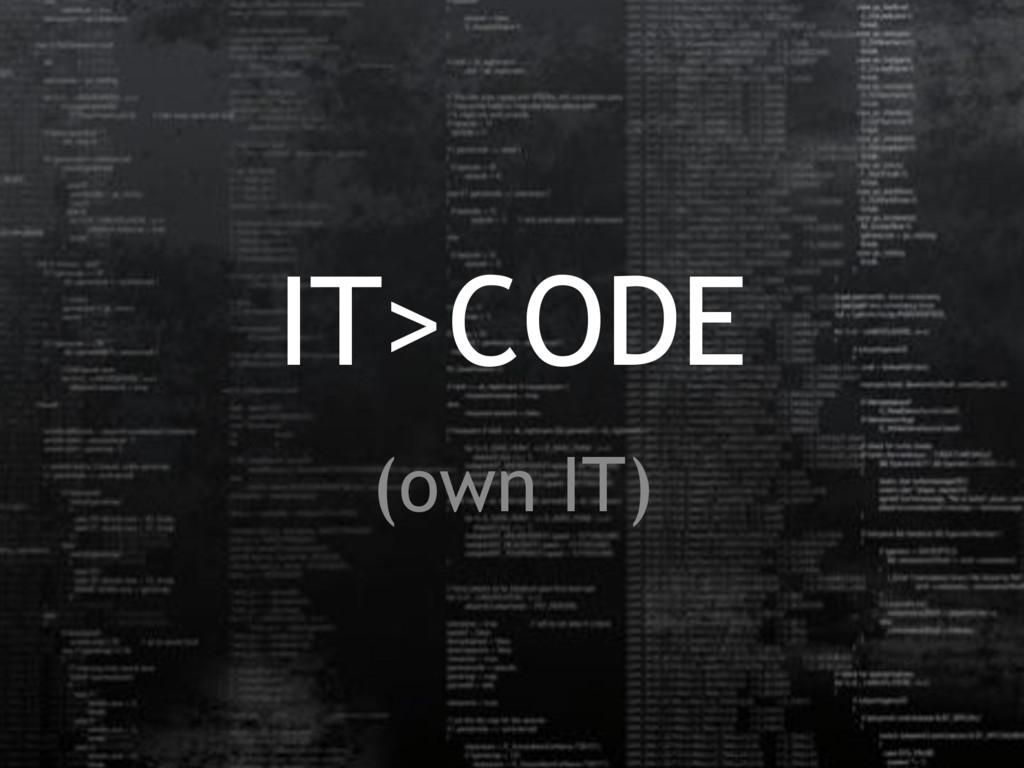IT>CODE (own IT)