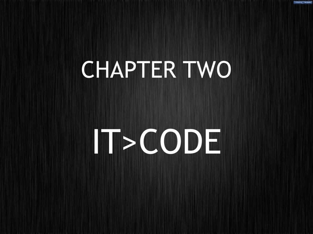 CHAPTER TWO IT>CODE