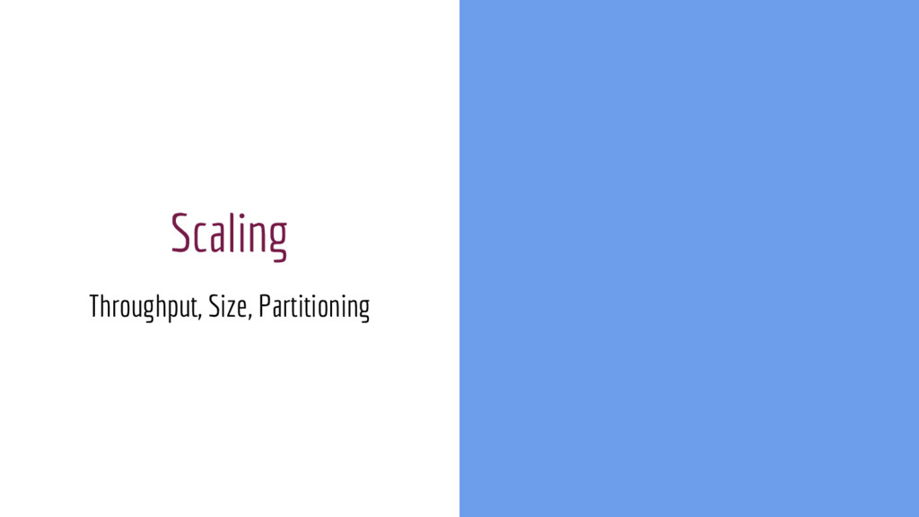 Scaling Throughput, Size, Partitioning