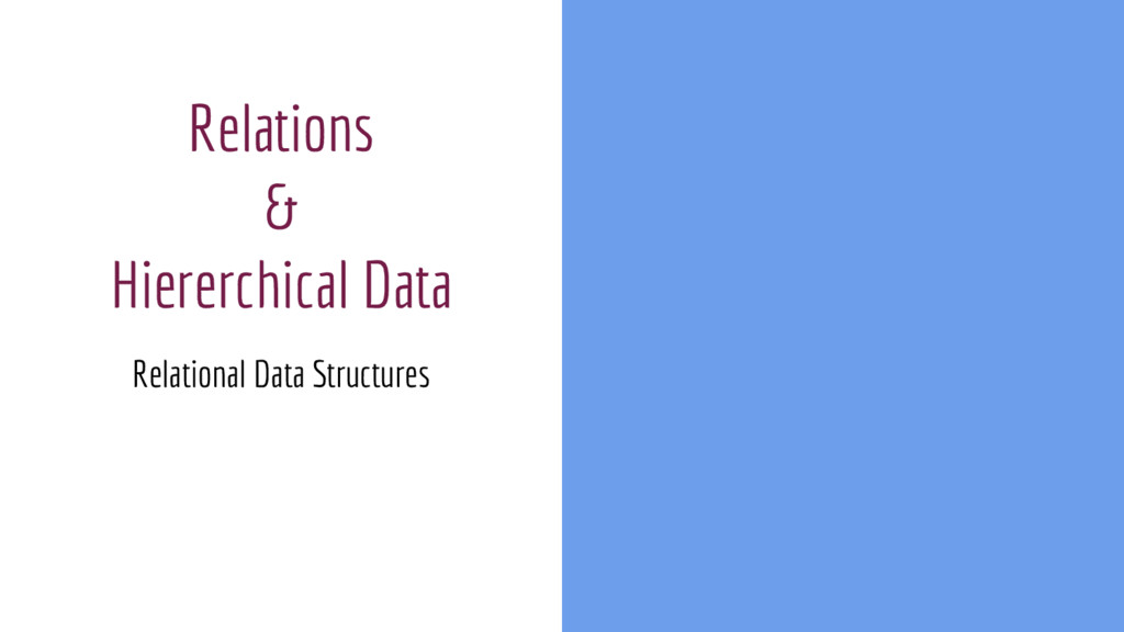 Relations & Hiererchical Data Relational Data S...