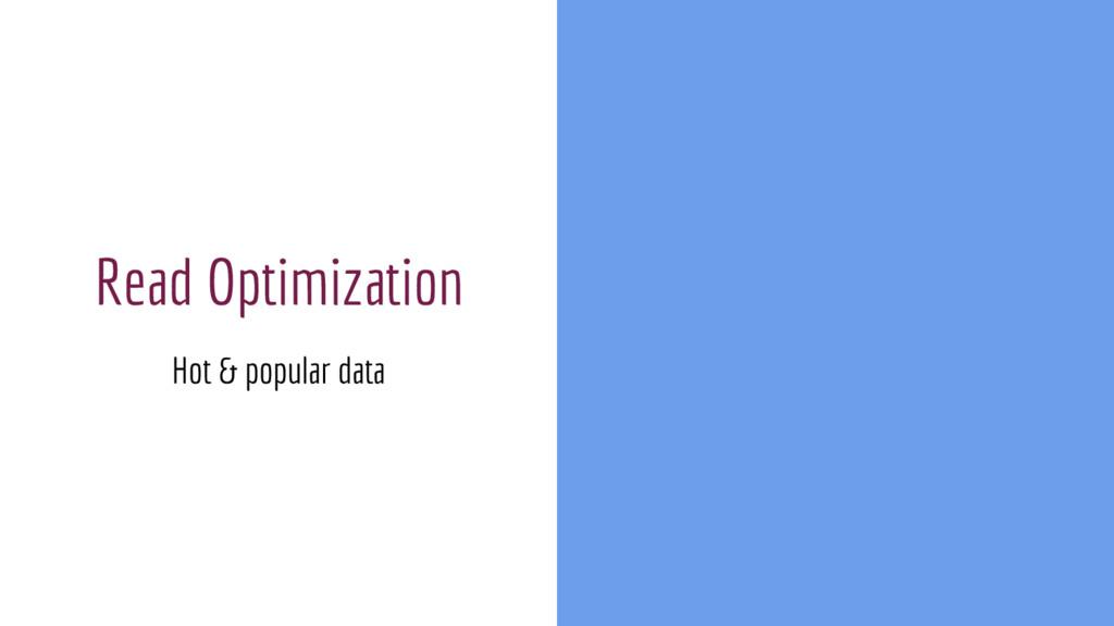 Read Optimization Hot & popular data