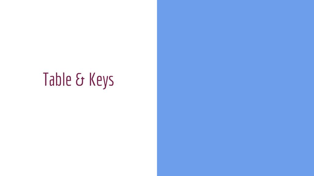 Table & Keys