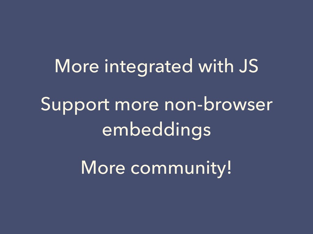 More integrated with JS Support more non-browse...