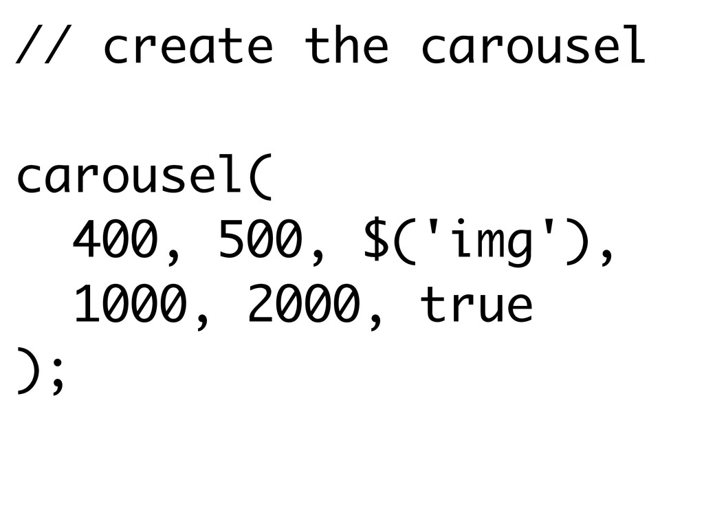 // create the carousel ! carousel( 400, 500, $(...