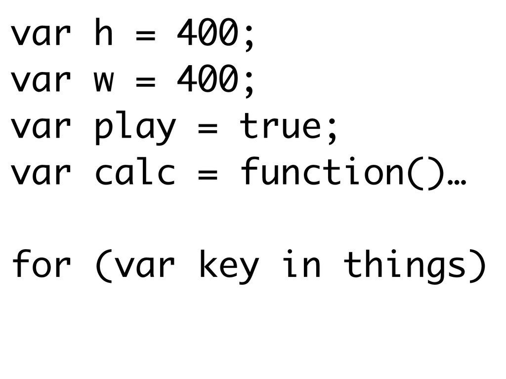 var h = 400; var w = 400; var play = true; var ...