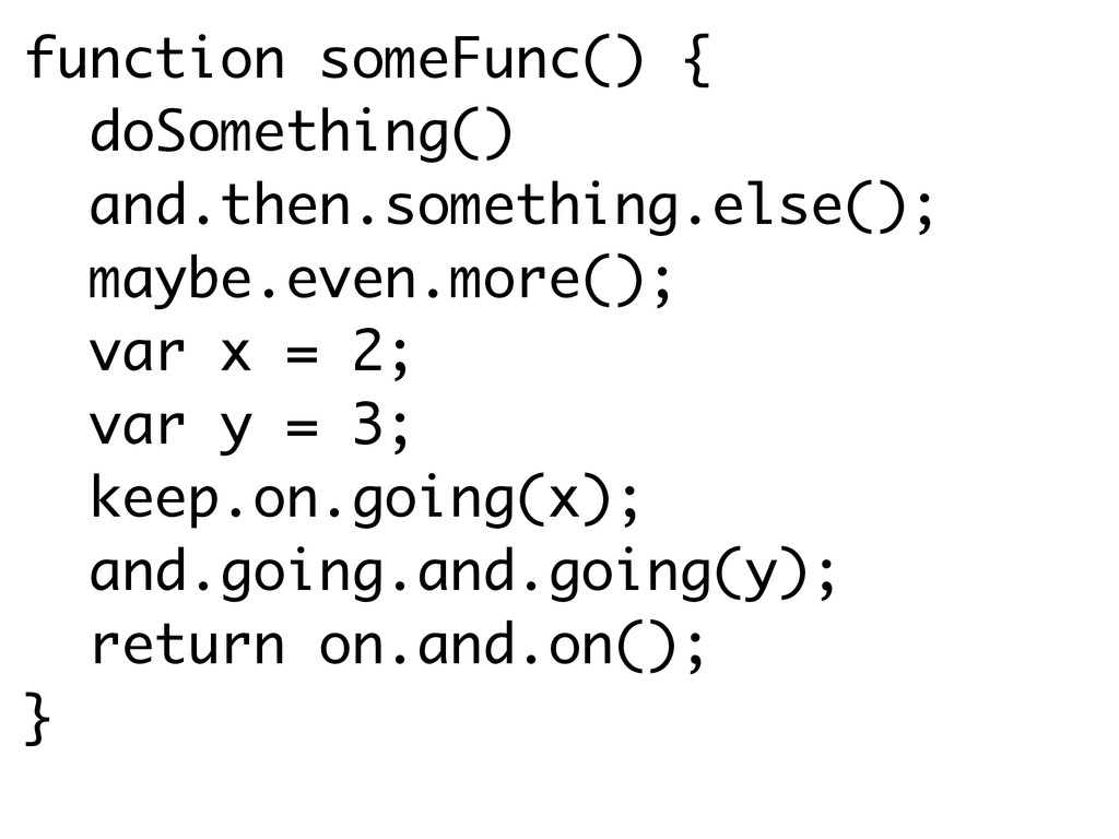 function someFunc() { doSomething() and.then.so...
