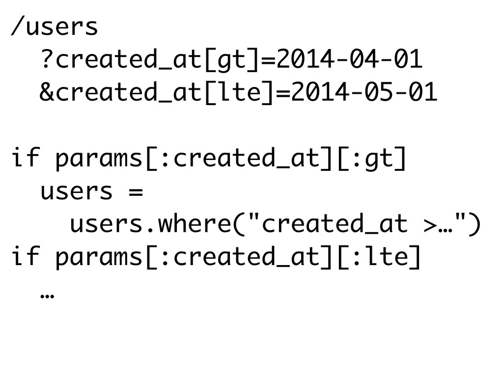 /users ?created_at[gt]=2014-04-01 &created_at[l...