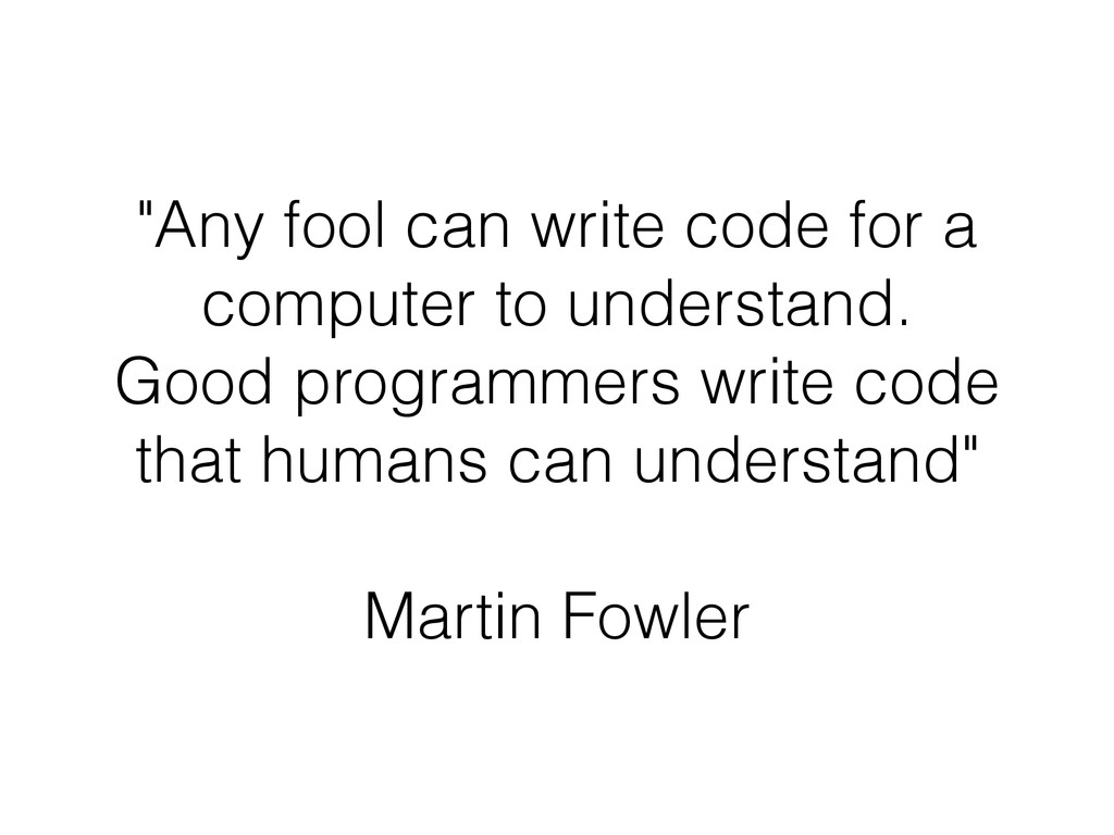 """""""Any fool can write code for a computer to unde..."""